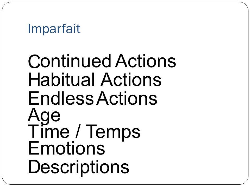 Imparfait – Mots Clés toujours – always / still dhabitude – usually souvent - often de temps en temps – every now and then Le lundi – le mardi – on Mondays