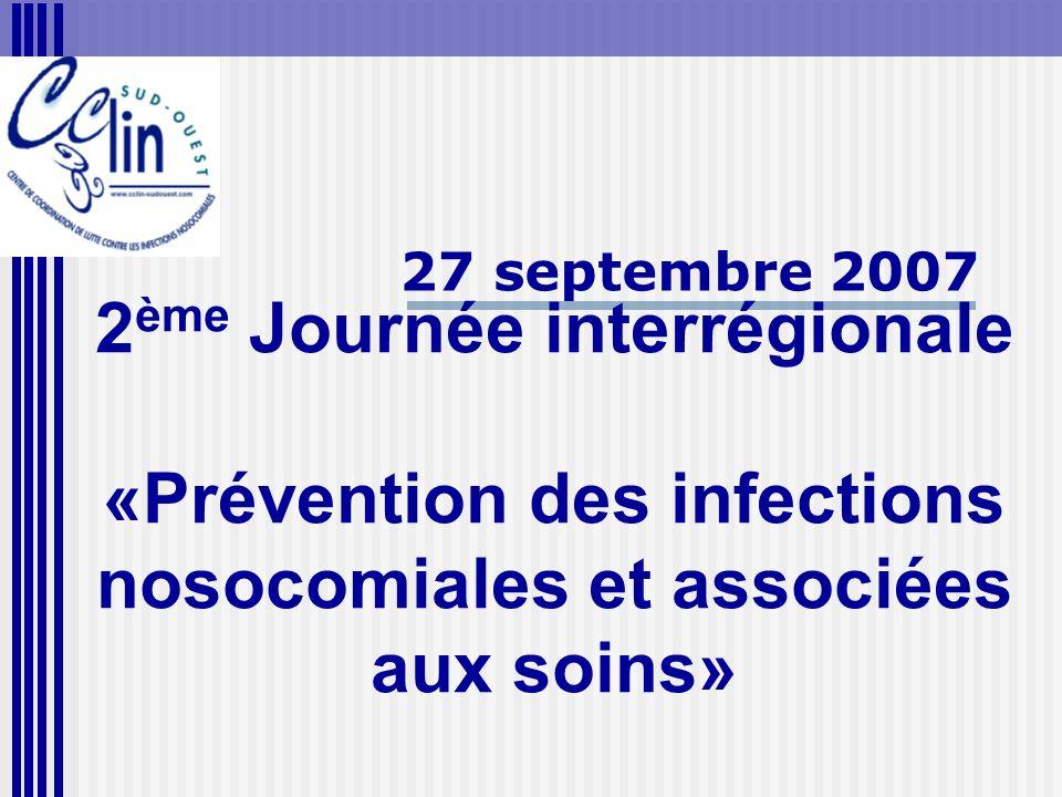 2 ème Journée interrégionale «Prévention des infections nosocomiales et associées aux soins» 27 septembre 2007