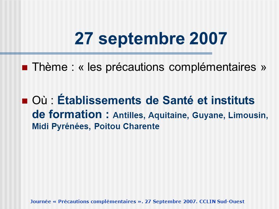 Journée « Précautions complémentaires ». 27 Septembre 2007. CCLIN Sud-Ouest Thème : « les précautions complémentaires » Où : Établissements de Santé e