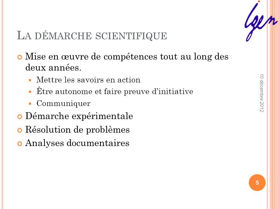 L A DÉMARCHE SCIENTIFIQUE Mise en œuvre de compétences tout au long des deux années. Mettre les savoirs en action Être autonome et faire preuve diniti
