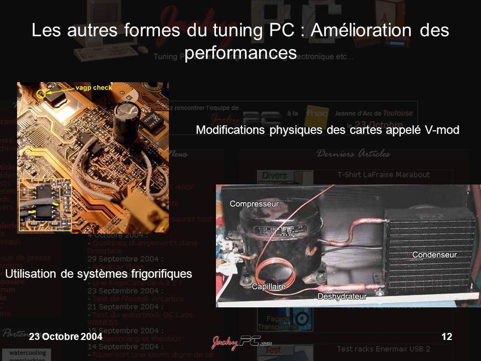 23 Octobre 200412 Les autres formes du tuning PC : Amélioration des performances Modifications physiques des cartes appelé V-mod Utilisation de systèm