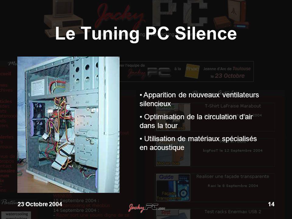 23 Octobre 200414 Le Tuning PC Silence Apparition de nouveaux ventilateurs silencieux Optimisation de la circulation dair dans la tour Utilisation de