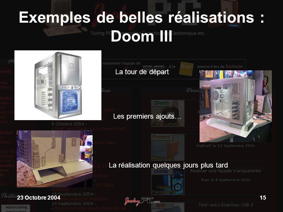 23 Octobre 200415 Exemples de belles réalisations : Doom III La tour de départ Les premiers ajouts… La réalisation quelques jours plus tard