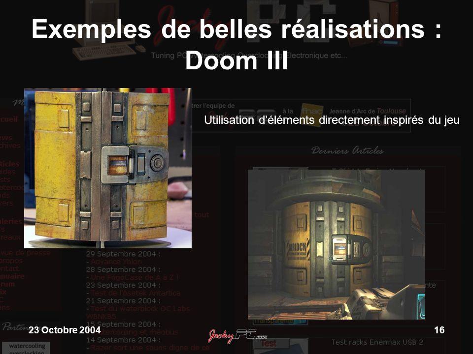 23 Octobre 200416 Exemples de belles réalisations : Doom III Utilisation déléments directement inspirés du jeu