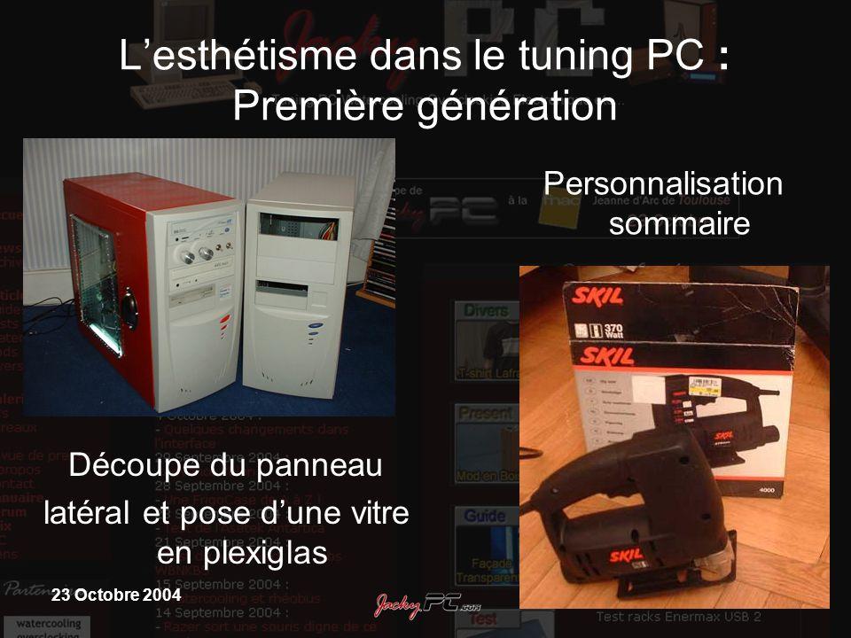 23 Octobre 20046 Lesthétisme dans le tuning PC : Première génération Personnalisation sommaire Découpe du panneau latéral et pose dune vitre en plexig