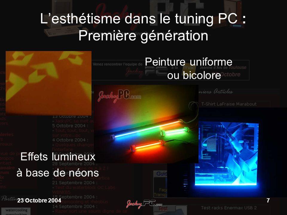 23 Octobre 20047 Lesthétisme dans le tuning PC : Première génération Peinture uniforme ou bicolore Effets lumineux à base de néons