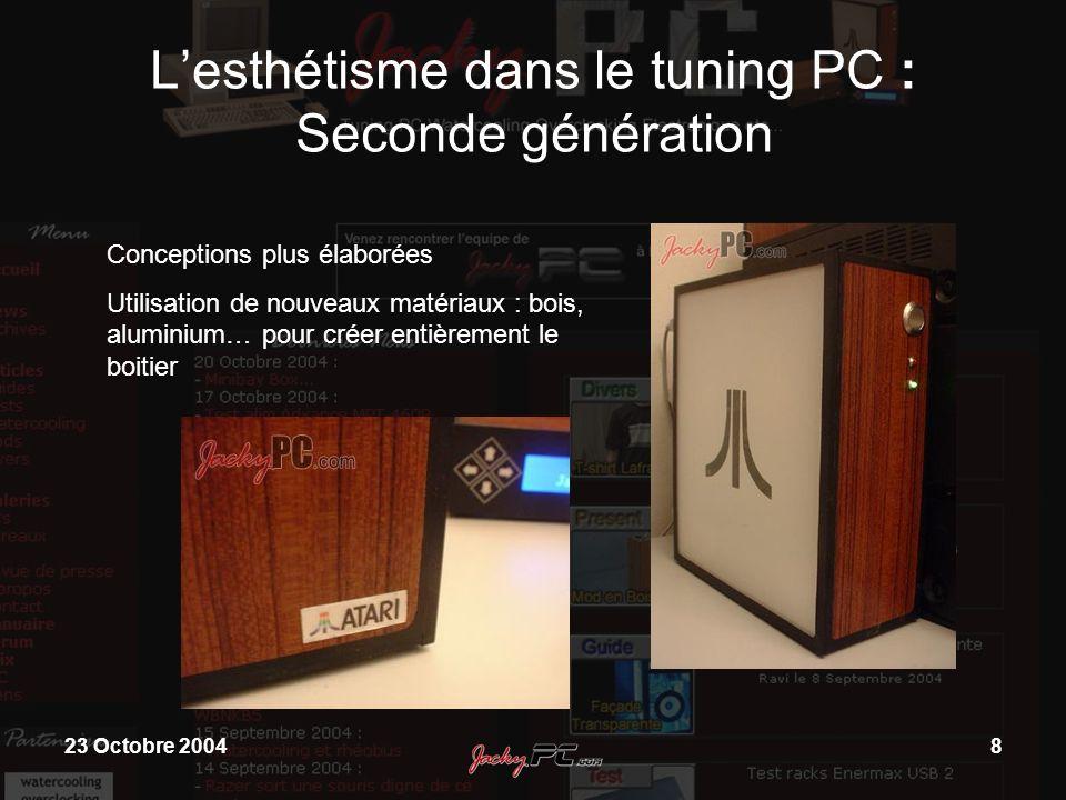 23 Octobre 20049 Lesthétisme dans le tuning PC : Seconde génération Intégration dafficheurs LCD Tuning global (tour mais aussi clavier, écran…) Utilisation de thèmes, designs plus recherchés