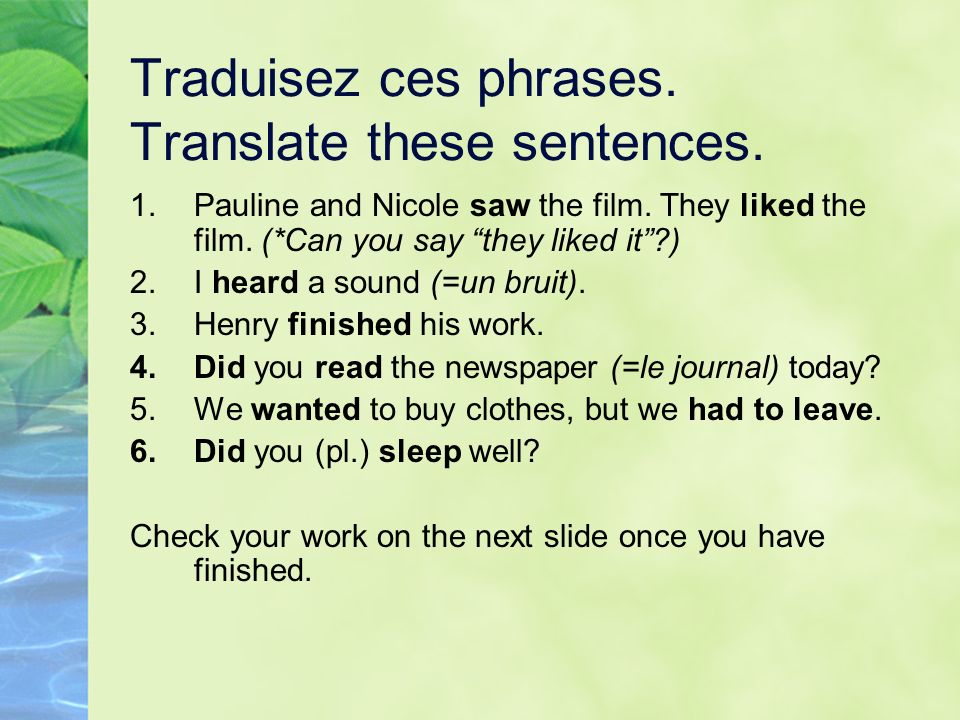 Traduisez ces phrases. Translate these sentences. 1.Pauline and Nicole saw the film. They liked the film. (*Can you say they liked it?) 2.I heard a so