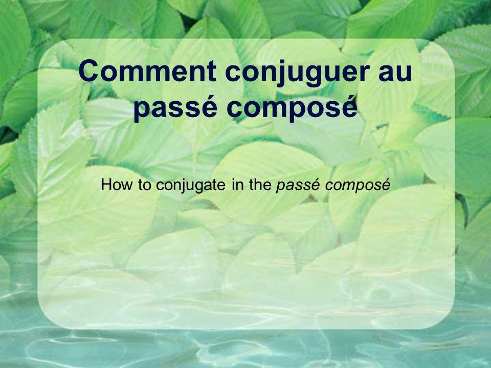 Comment conjuguer au passé composé How to conjugate in the passé composé