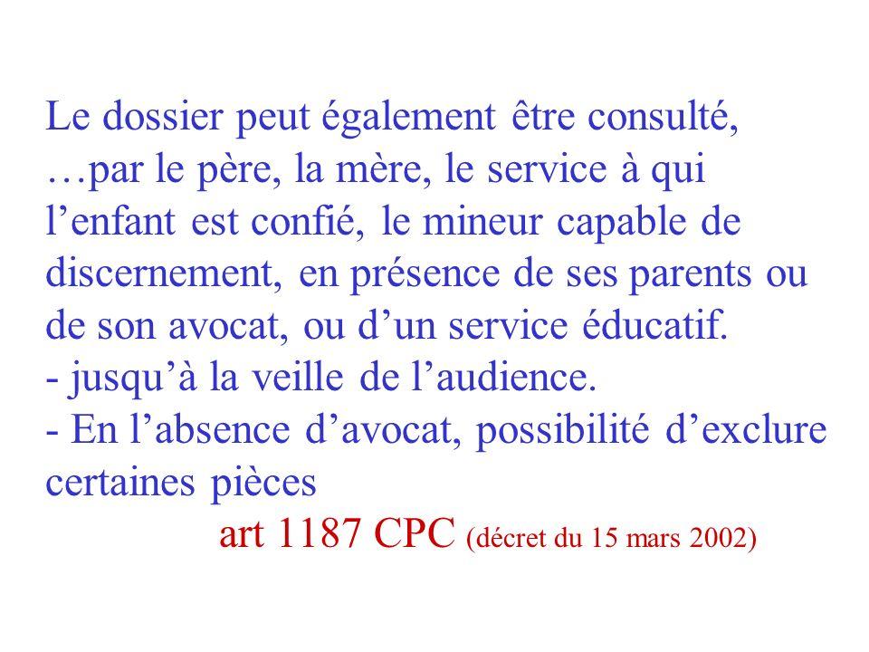 Accès au dossier judiciaire décret du 15 mars 2002 Art. 1187 Code de Procédure Civile « Le dossier peut être consulté … par lavocat du mineur et celui