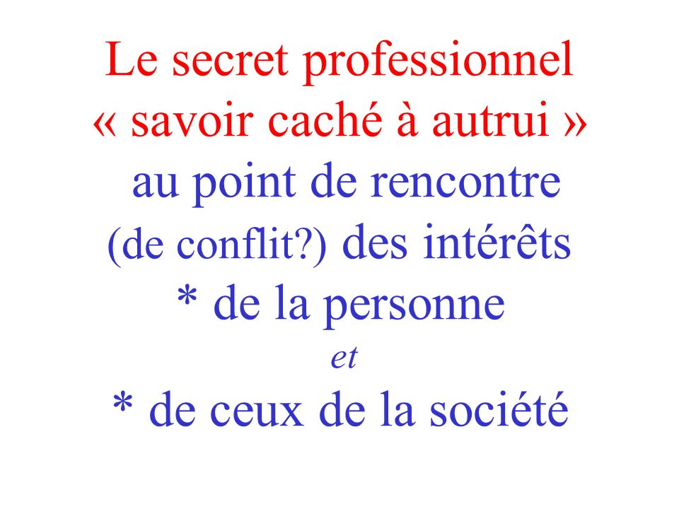 * devoir de protection et assistance à personne en péril * Secret professionnel, confidentialité, discrétion, respect de la vie privée, devoir de rése