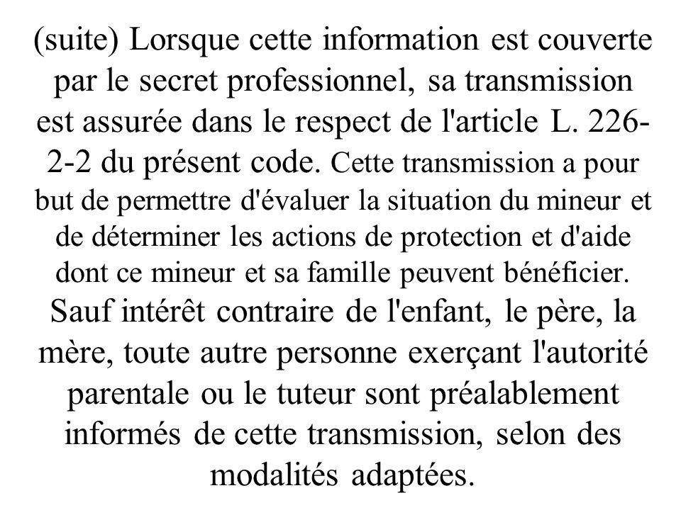 Article L226-2-1(loi protection de lenfance) … les personnes qui mettent en oeuvre la politique de protection de l'enfance … ainsi que celles qui lui
