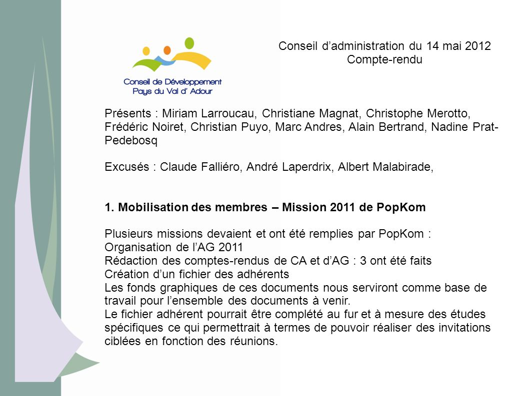 Présents : Miriam Larroucau, Christiane Magnat, Christophe Merotto, Frédéric Noiret, Christian Puyo, Marc Andres, Alain Bertrand, Nadine Prat- Pedebos