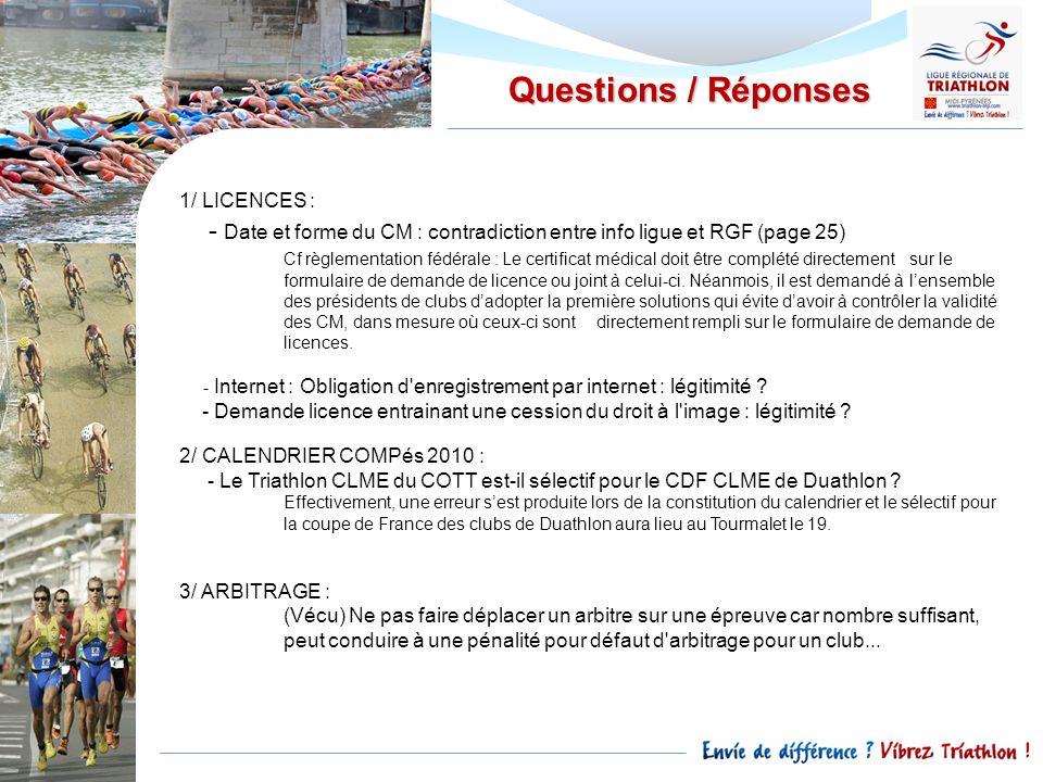 Questions / Réponses 1/ LICENCES : - Date et forme du CM : contradiction entre info ligue et RGF (page 25) Cf règlementation fédérale : Le certificat