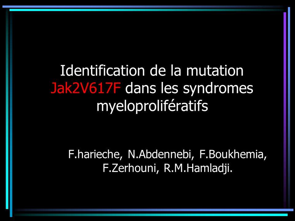 Identification de la mutation Jak2V617F dans les syndromes myeloprolifératifs F.harieche, N.Abdennebi, F.Boukhemia, F.Zerhouni, R.M.Hamladji.