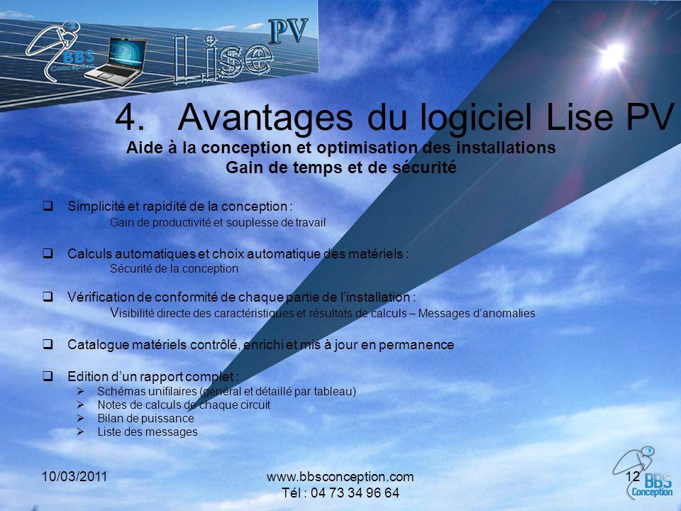 10/03/2011www.bbsconception.com Tél : 04 73 34 96 64 12 4.Avantages du logiciel Lise PV Aide à la conception et optimisation des installations Gain de