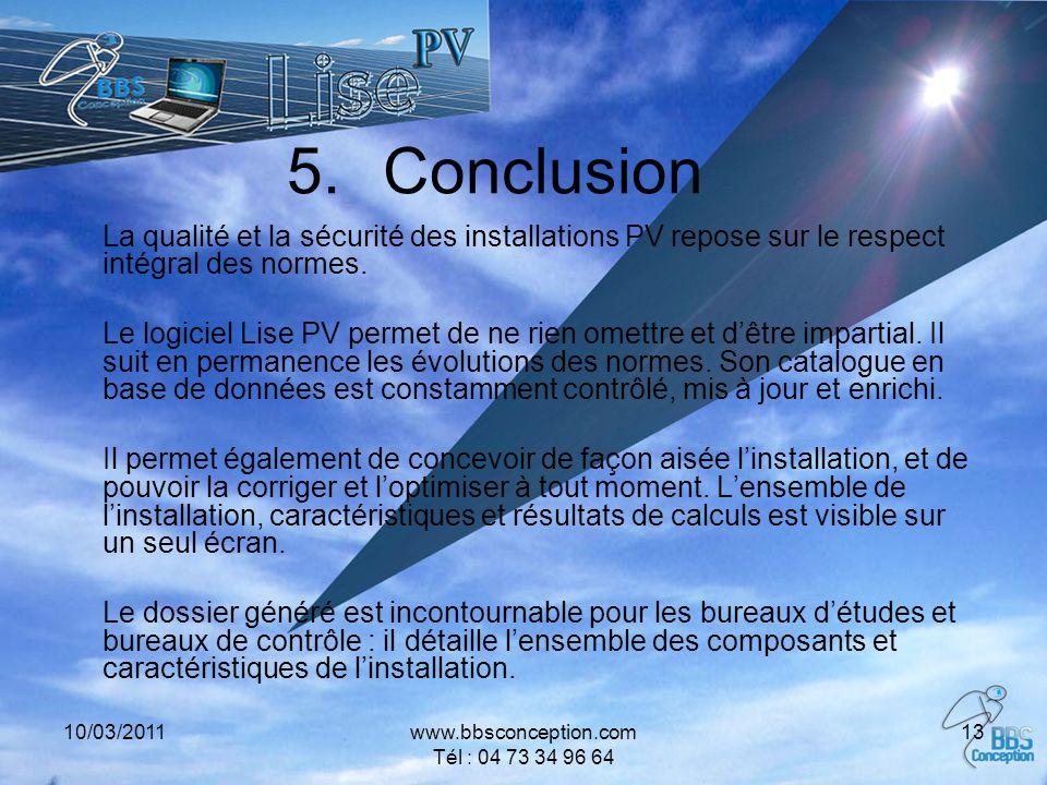 10/03/2011www.bbsconception.com Tél : 04 73 34 96 64 13 5.Conclusion La qualité et la sécurité des installations PV repose sur le respect intégral des