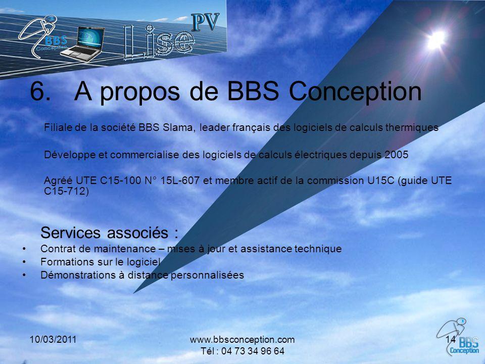 10/03/2011www.bbsconception.com Tél : 04 73 34 96 64 14 6.A propos de BBS Conception Filiale de la société BBS Slama, leader français des logiciels de