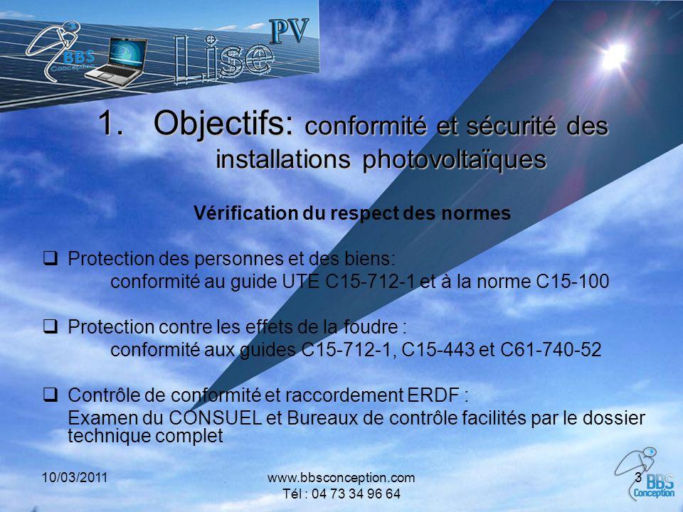 10/03/2011www.bbsconception.com Tél : 04 73 34 96 64 3 1.Objectifs: conformité et sécurité des installations photovoltaïques Vérification du respect d