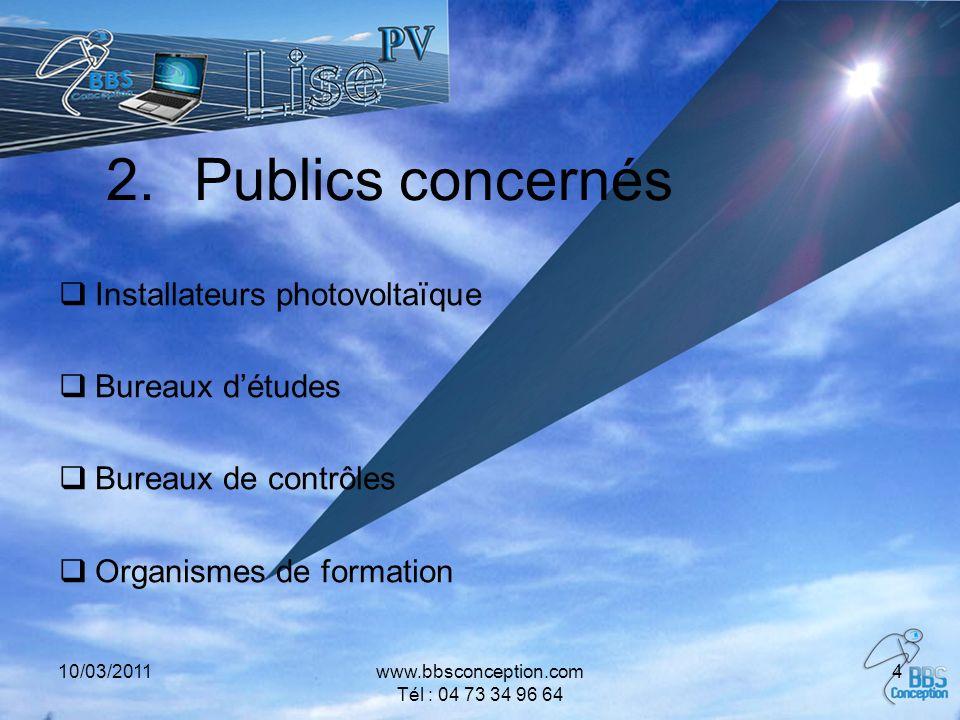 10/03/2011www.bbsconception.com Tél : 04 73 34 96 64 4 2.Publics concernés Installateurs photovoltaïque Bureaux détudes Bureaux de contrôles Organisme