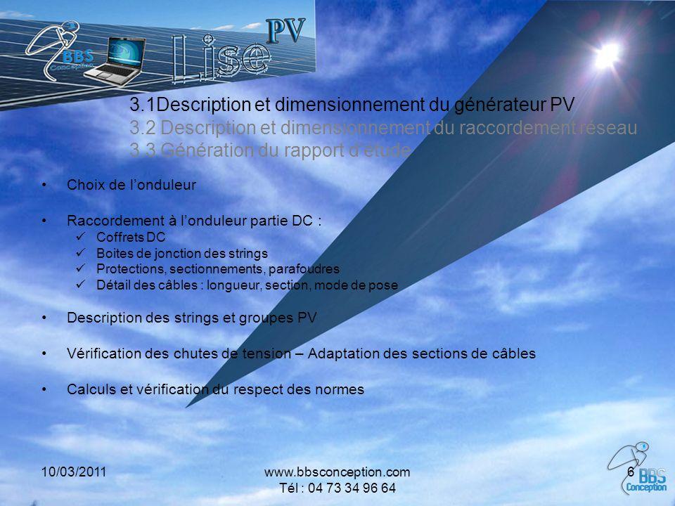 10/03/2011www.bbsconception.com Tél : 04 73 34 96 64 6 3.1Description et dimensionnement du générateur PV 3.2 Description et dimensionnement du raccor