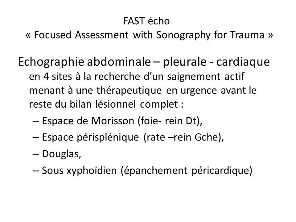 FAST écho « Focused Assessment with Sonography for Trauma » Echographie abdominale – pleurale - cardiaque en 4 sites à la recherche dun saignement act