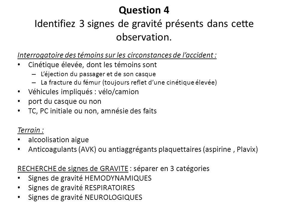 Question 4 Identifiez 3 signes de gravité présents dans cette observation. Interrogatoire des témoins sur les circonstances de laccident : Cinétique é
