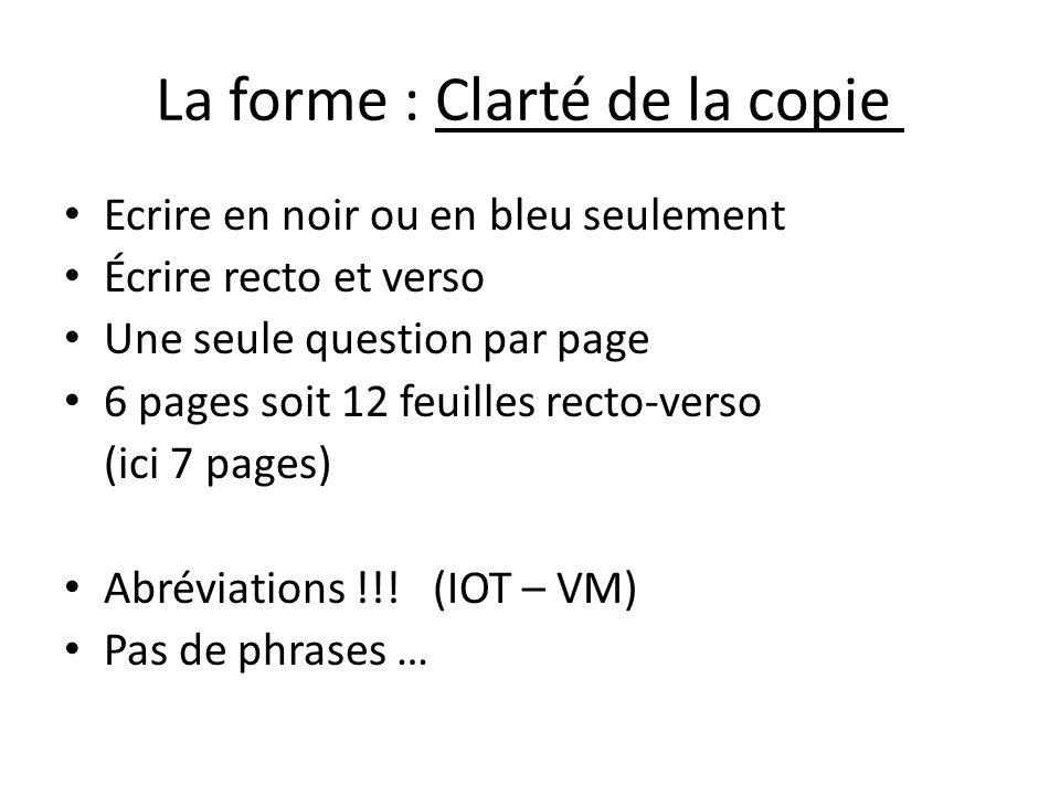 La forme : Clarté de la copie Ecrire en noir ou en bleu seulement Écrire recto et verso Une seule question par page 6 pages soit 12 feuilles recto-ver