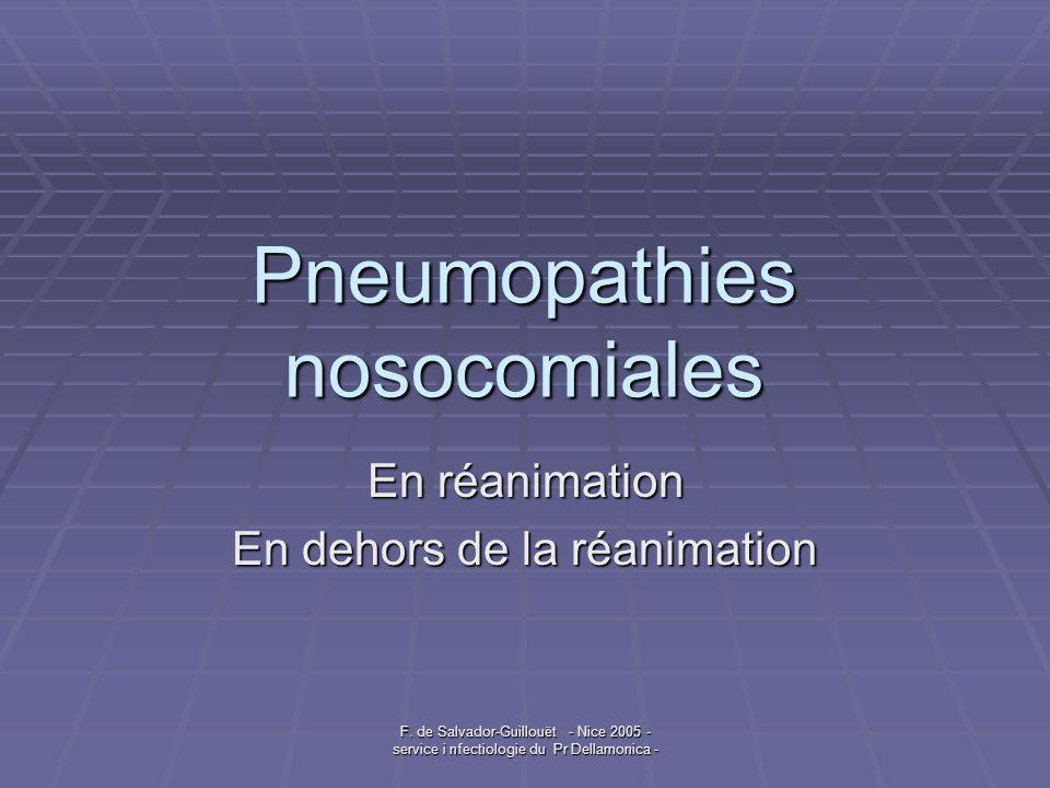 F. de Salvador-Guillouët - Nice 2005 - service i nfectiologie du Pr Dellamonica - Pneumopathies nosocomiales En réanimation En dehors de la réanimatio