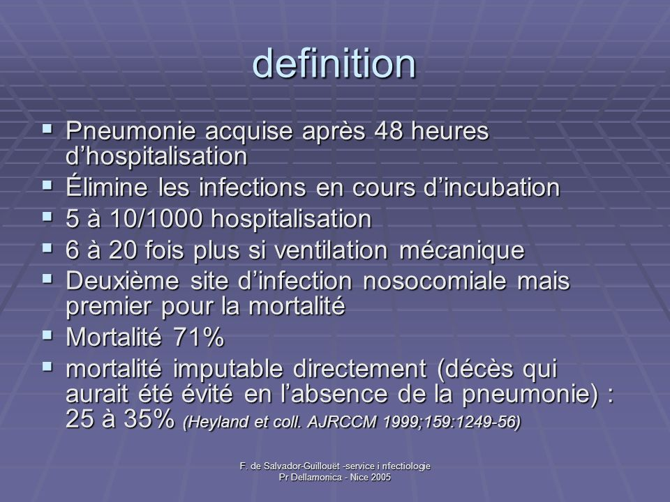 F. de Salvador-Guillouët -service i nfectiologie Pr Dellamonica - Nice 2005 definition Pneumonie acquise après 48 heures dhospitalisation Pneumonie ac