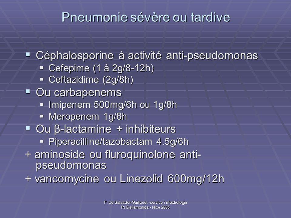 F. de Salvador-Guillouët -service i nfectiologie Pr Dellamonica - Nice 2005 Pneumonie sévère ou tardive Céphalosporine à activité anti-pseudomonas Cép