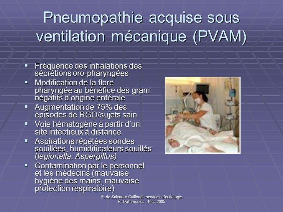 F. de Salvador-Guillouët -service i nfectiologie Pr Dellamonica - Nice 2005 Pneumopathie acquise sous ventilation mécanique (PVAM) Fréquence des inhal