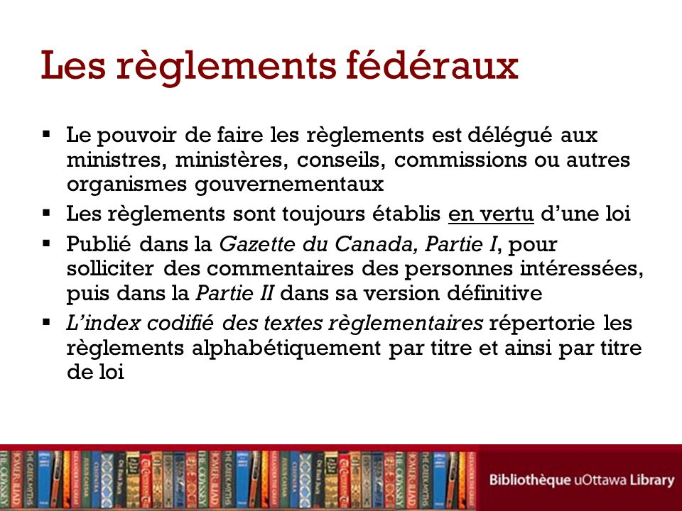 Comment citer les règlements fédéraux (McGill – 2.1.6) Titre,C.R.C.,chapitre,référence précise (sil y en a)(année) (facultatif).