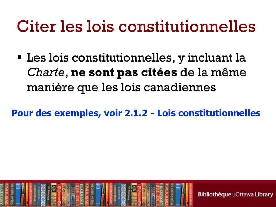Citer les lois constitutionnelles Les lois constitutionnelles, y incluant la Charte, ne sont pas citées de la même manière que les lois canadiennes Pour des exemples, voir 2.1.2 - Lois constitutionnelles