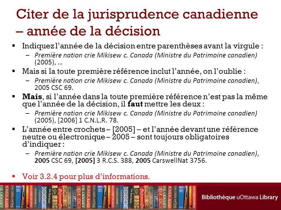Citer de la jurisprudence canadienne – année de la décision Indiquez lannée de la décision entre parenthèses avant la virgule : –Première nation crie Mikisew c.