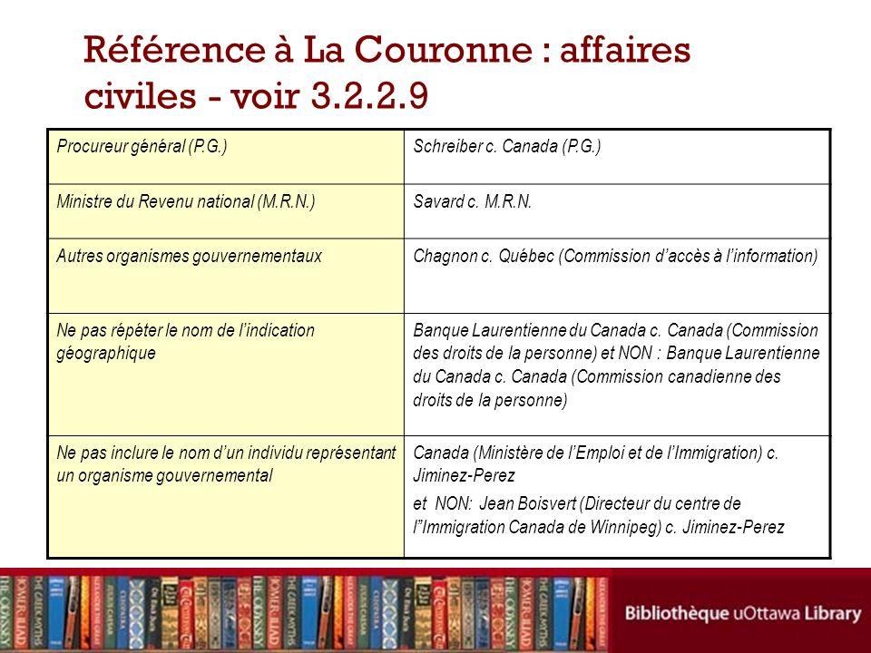 Référence à La Couronne : affaires civiles - voir 3.2.2.9 Procureur général (P.G.)Schreiber c.