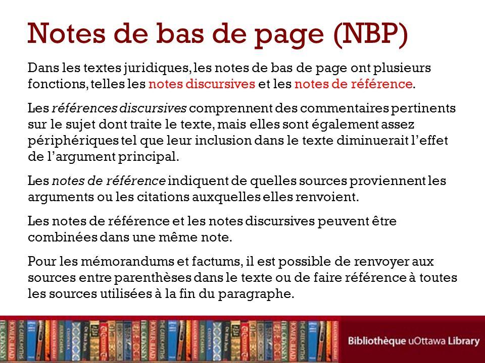 Notes de bas de page (NBP) Dans les textes juridiques, les notes de bas de page ont plusieurs fonctions, telles les notes discursives et les notes de référence.