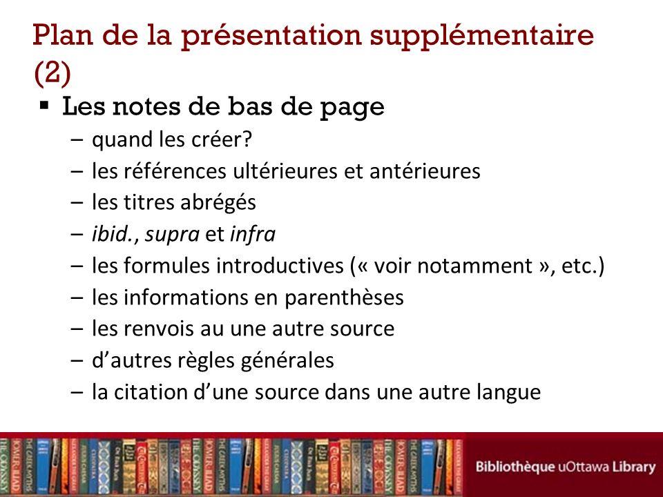 Plan de la présentation supplémentaire (2) Les notes de bas de page –quand les créer.