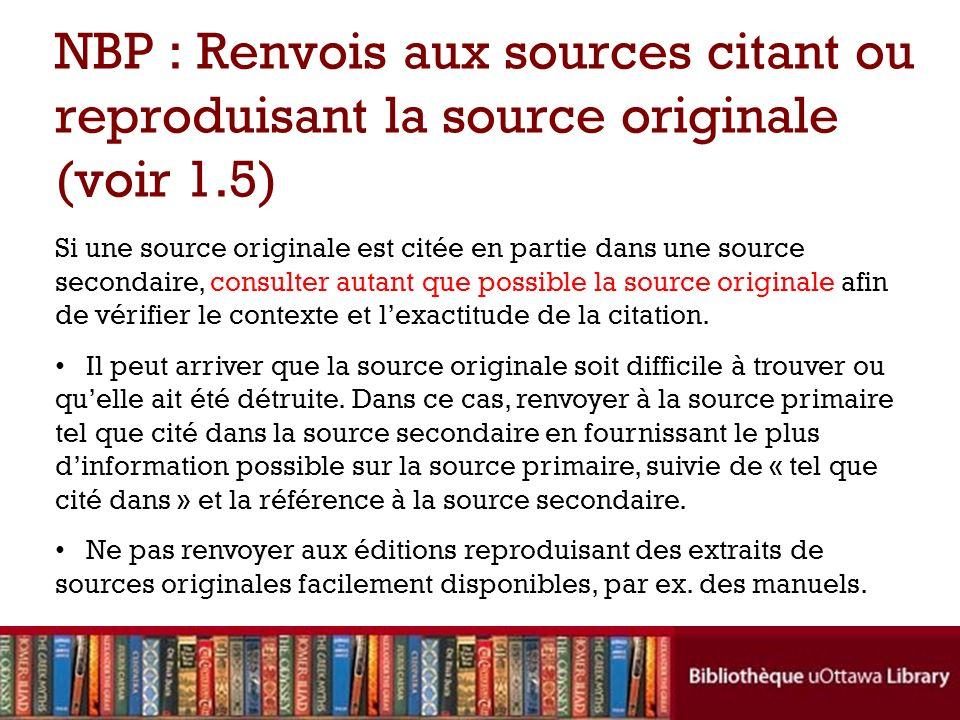 Si une source originale est citée en partie dans une source secondaire, consulter autant que possible la source originale afin de vérifier le contexte et lexactitude de la citation.