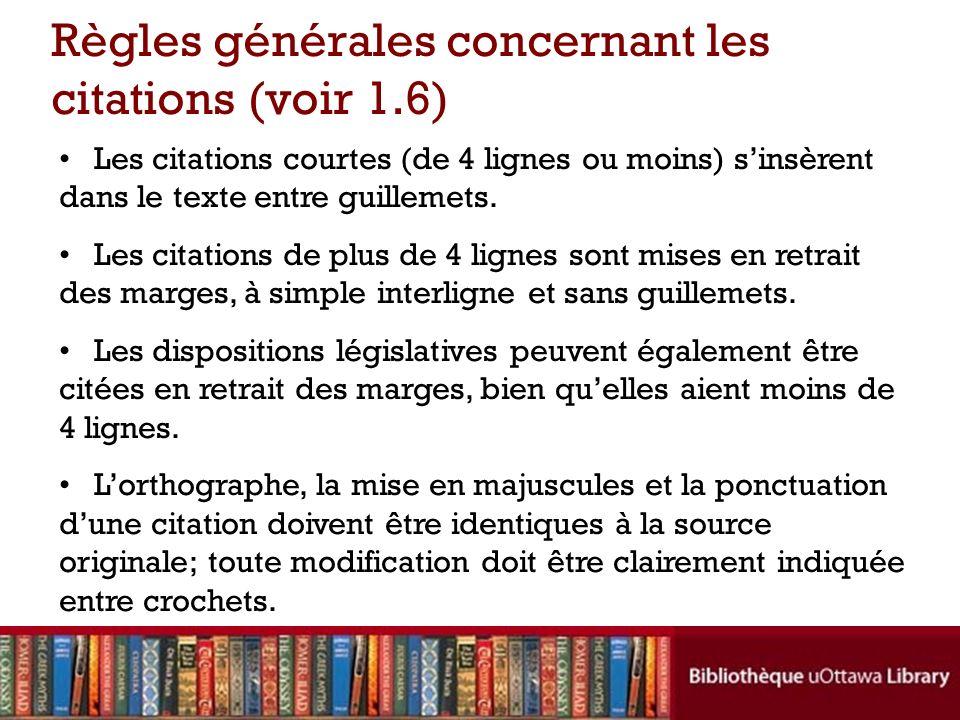 Règles générales concernant les citations (voir 1.6) Les citations courtes (de 4 lignes ou moins) sinsèrent dans le texte entre guillemets.
