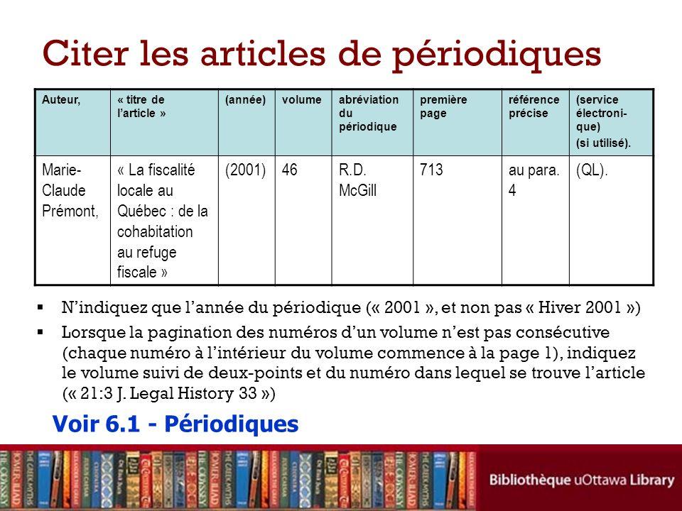Citer les articles de périodiques Auteur,« titre de larticle » (année)volumeabréviation du périodique première page référence précise (service électroni- que) (si utilisé).