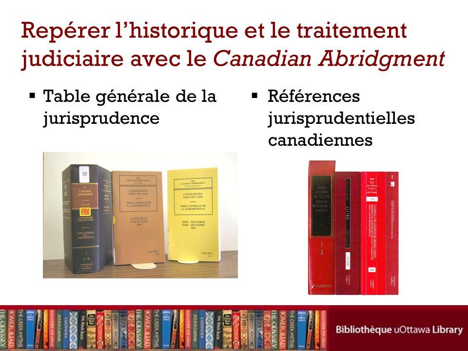 Repérer lhistorique et le traitement judiciaire avec le Canadian Abridgment Table générale de la jurisprudence Références jurisprudentielles canadiennes