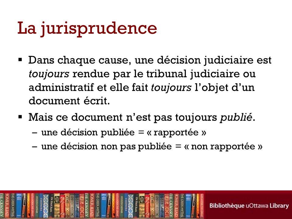 La jurisprudence Dans chaque cause, une décision judiciaire est toujours rendue par le tribunal judiciaire ou administratif et elle fait toujours lobjet dun document écrit.