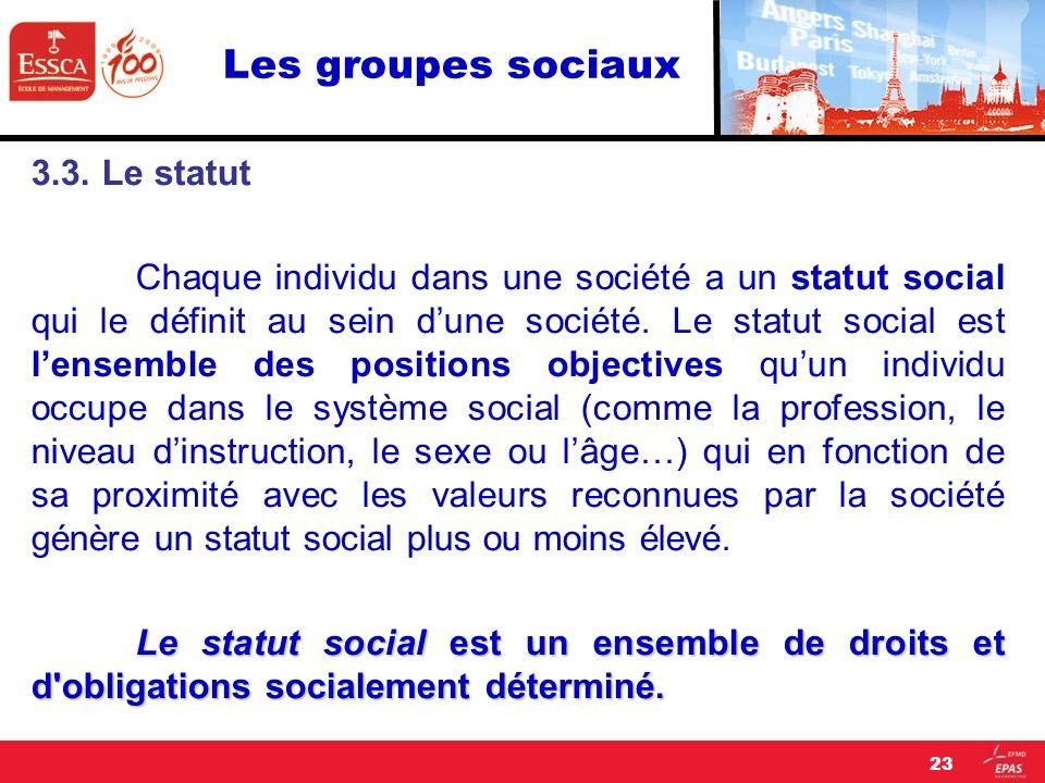 Les groupes sociaux 3.3. Le statut Chaque individu dans une société a un statut social qui le définit au sein dune société. Le statut social est lense