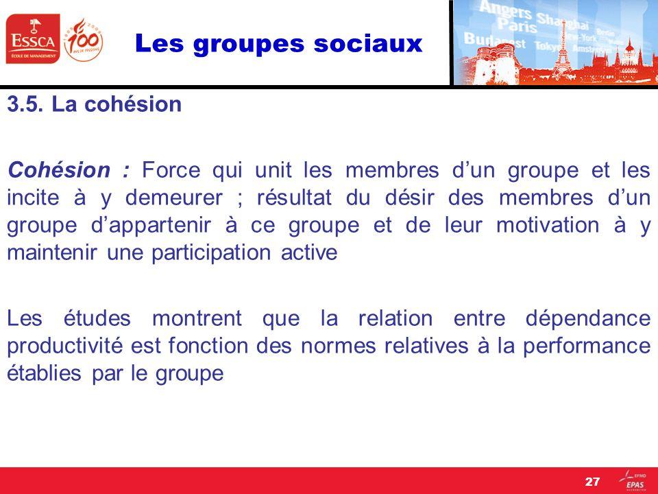 Les groupes sociaux 3.5. La cohésion Cohésion : Force qui unit les membres dun groupe et les incite à y demeurer ; résultat du désir des membres dun g