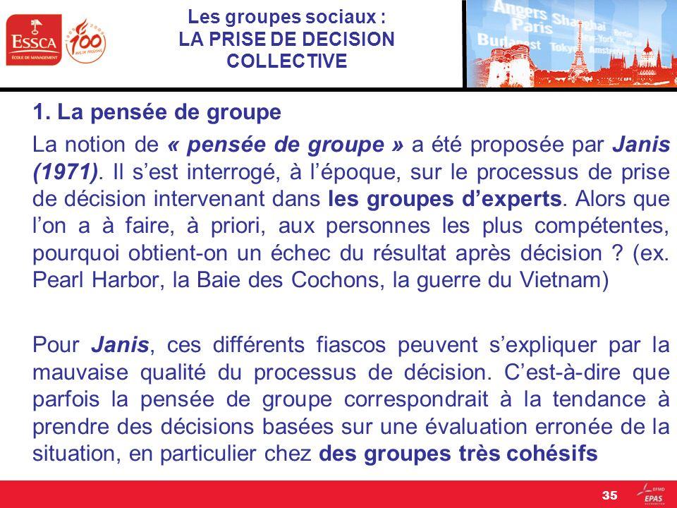 Les groupes sociaux : LA PRISE DE DECISION COLLECTIVE 1. La pensée de groupe La notion de « pensée de groupe » a été proposée par Janis (1971). Il ses
