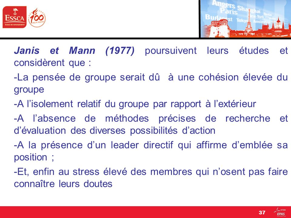 Janis et Mann (1977) poursuivent leurs études et considèrent que : -La pensée de groupe serait dû à une cohésion élevée du groupe -A lisolement relati