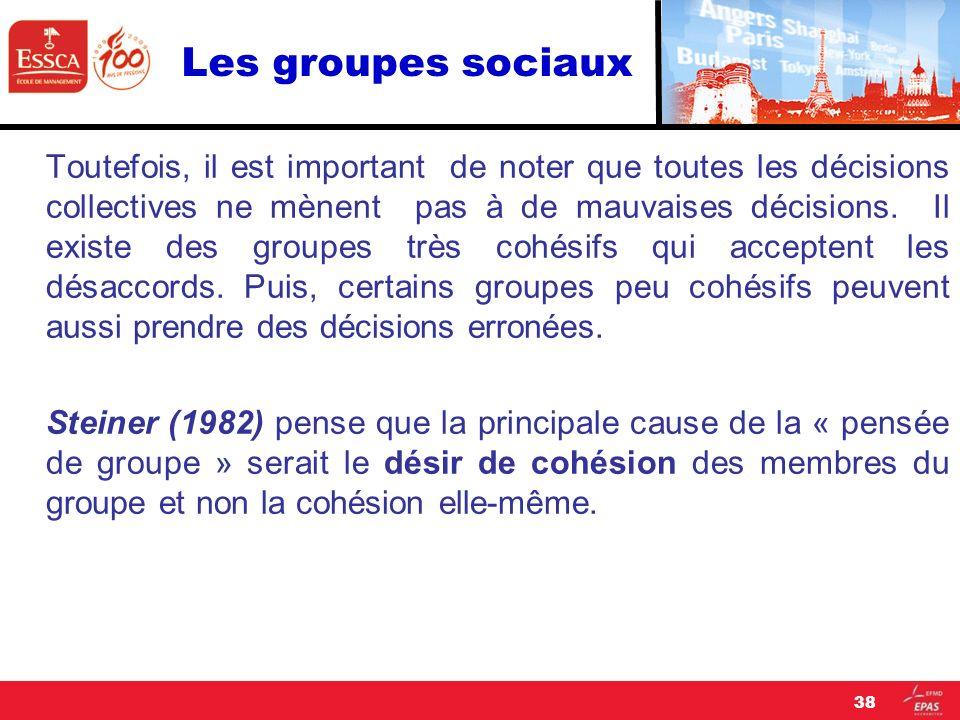 Les groupes sociaux Toutefois, il est important de noter que toutes les décisions collectives ne mènent pas à de mauvaises décisions. Il existe des gr