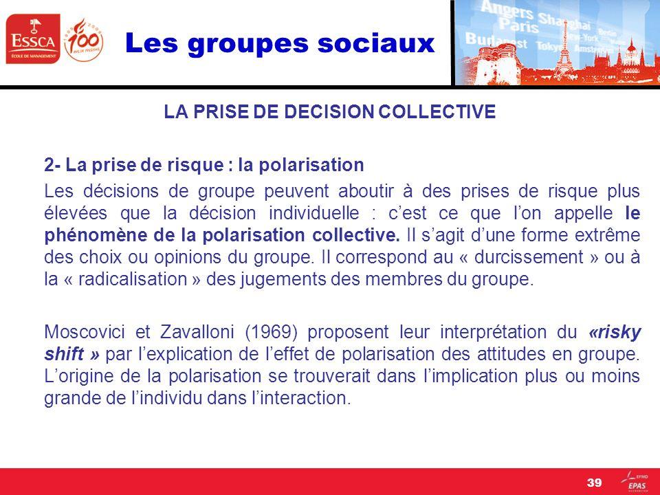 Les groupes sociaux LA PRISE DE DECISION COLLECTIVE 2- La prise de risque : la polarisation Les décisions de groupe peuvent aboutir à des prises de ri
