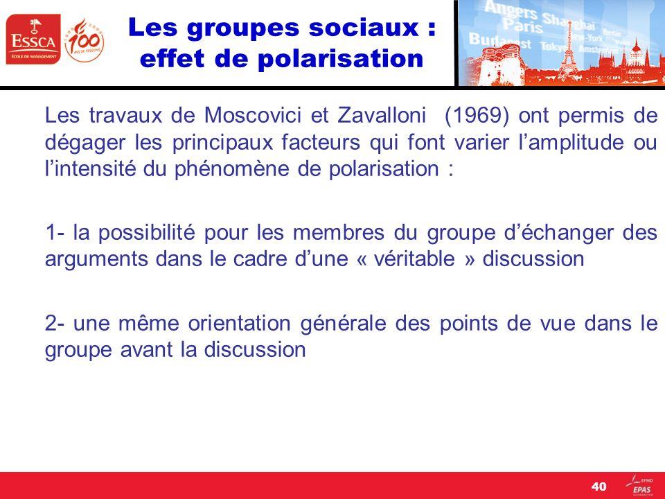 Les groupes sociaux : effet de polarisation Les travaux de Moscovici et Zavalloni (1969) ont permis de dégager les principaux facteurs qui font varier